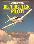 Be a Better Pilot  by BRAMSON, Alan